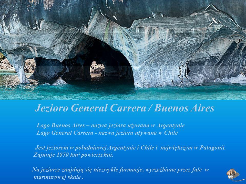 Jezioro General Carrera / Buenos Aires Lago Buenos Aires – nazwa jeziora używana w Argentynie Lago General Carrera - nazwa jeziora używana w Chile Jest jeziorem w południowej Argentynie i Chile i największym w Patagonii.