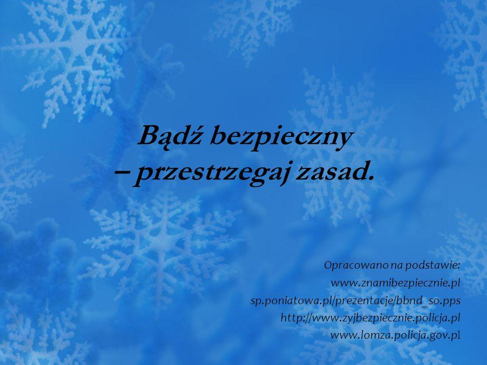 Bądź bezpieczny – przestrzegaj zasad. Opracowano na podstawie: www.znamibezpiecznie.pl sp.poniatowa.pl/prezentacje/bbnd_so.pps http://www.zyjbezpieczn