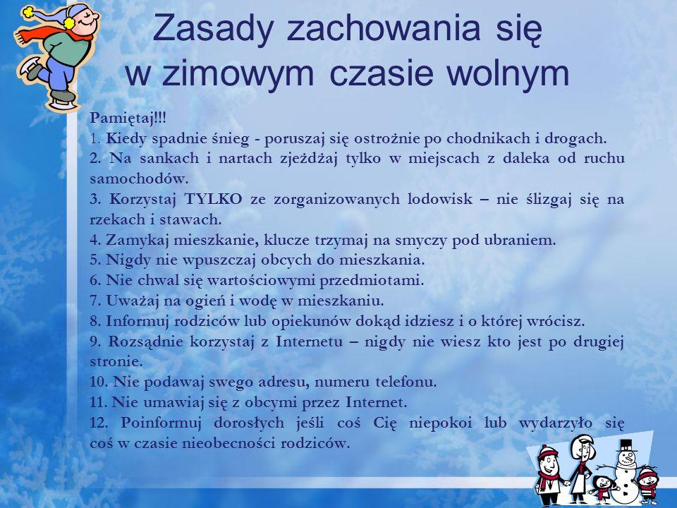 Zasady zachowania się w zimowym czasie wolnym Pamiętaj!!! 1. Kiedy spadnie śnieg - poruszaj się ostrożnie po chodnikach i drogach. 2. Na sankach i nar