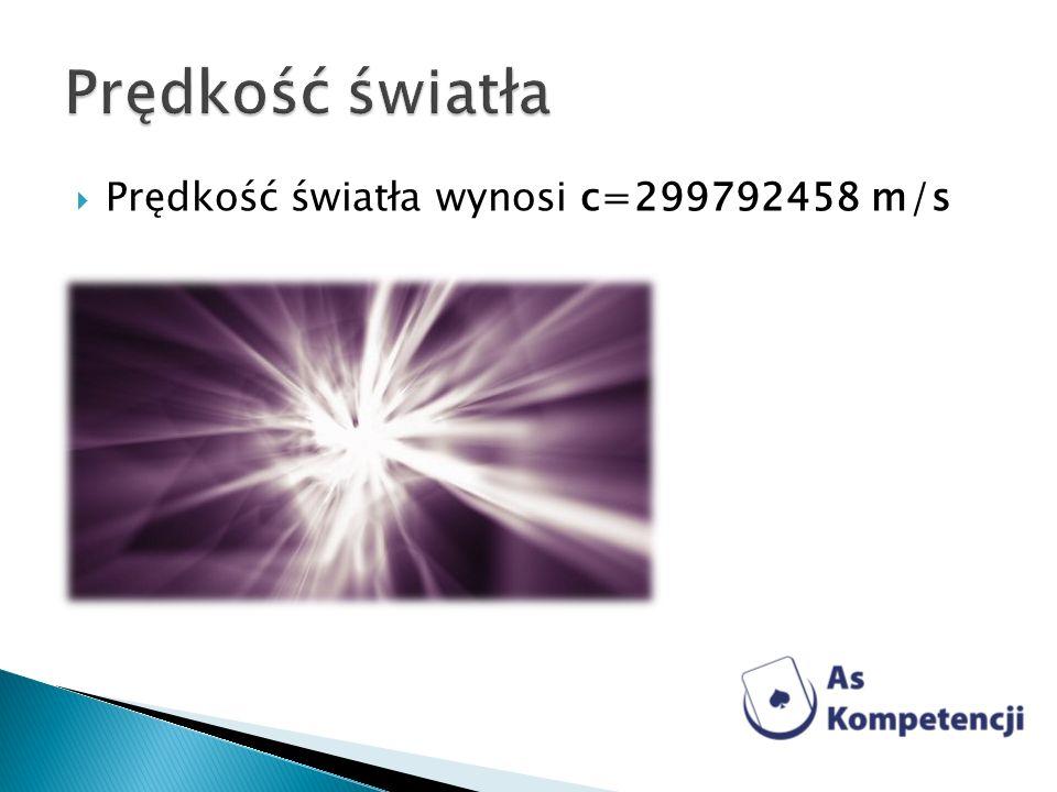 Prędkość światła wynosi c=299792458 m/s