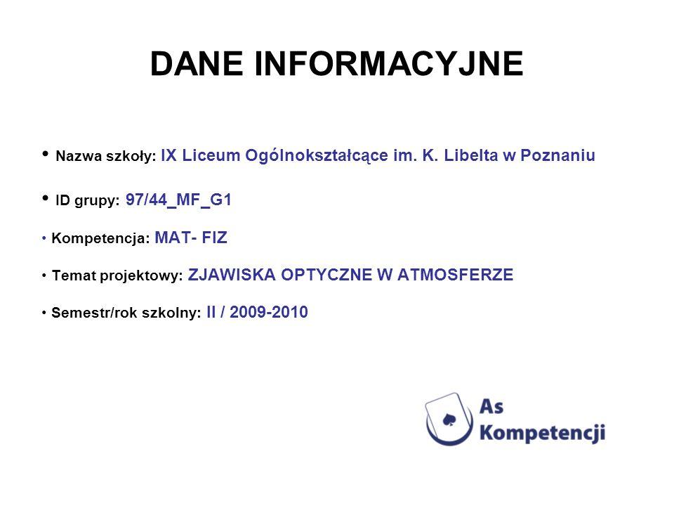 DANE INFORMACYJNE Nazwa szkoły: IX Liceum Ogólnokształcące im. K. Libelta w Poznaniu ID grupy: 97/44_MF_G1 Kompetencja: MAT- FIZ Temat projektowy: ZJA