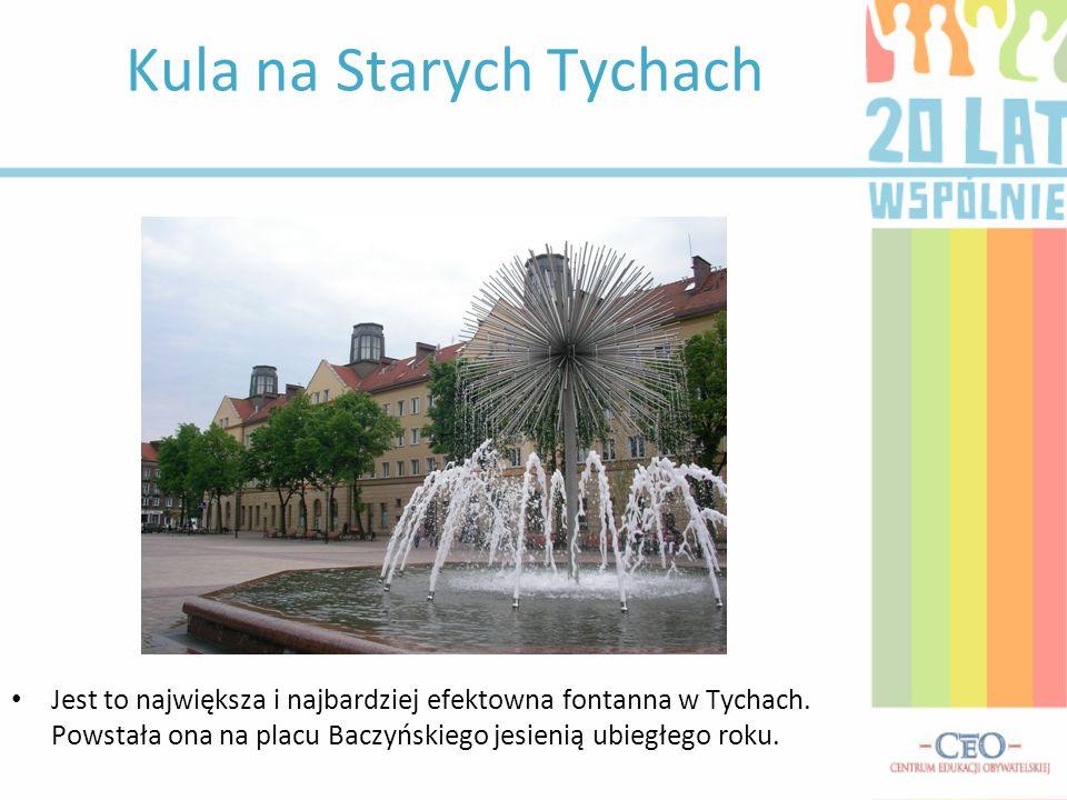 Kula na Starych Tychach Jest to największa i najbardziej efektowna fontanna w Tychach.