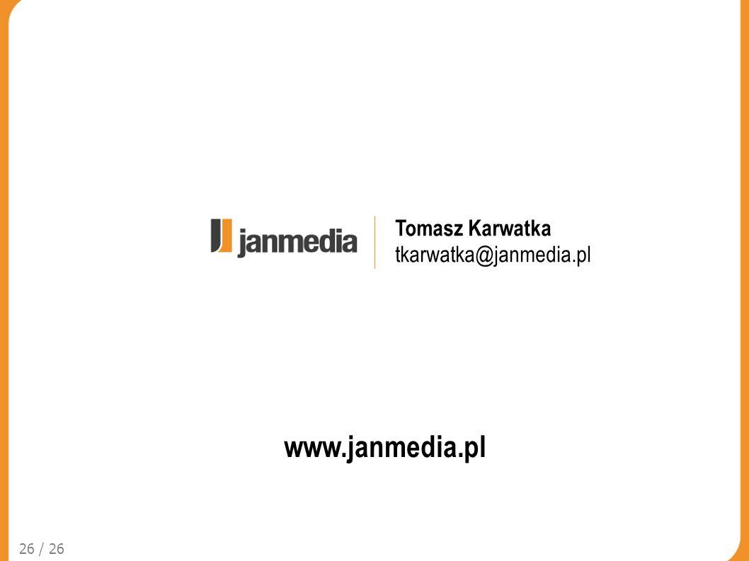 Tomasz Karwatka tkarwatka@janmedia.pl 26 / 26 www.janmedia.pl