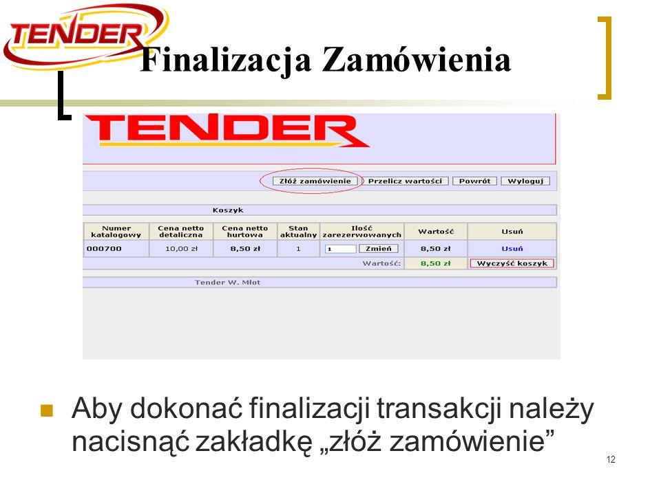 12 Finalizacja Zamówienia Aby dokonać finalizacji transakcji należy nacisnąć zakładkę złóż zamówienie