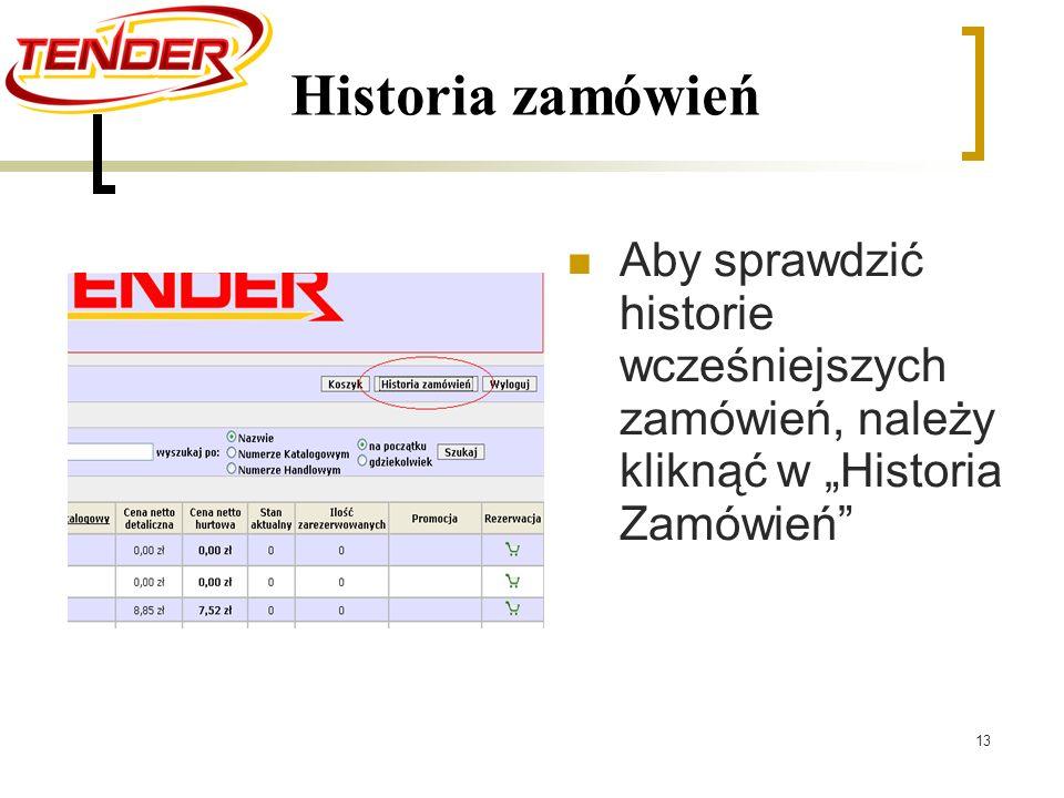 13 Historia zamówień Aby sprawdzić historie wcześniejszych zamówień, należy kliknąć w Historia Zamówień