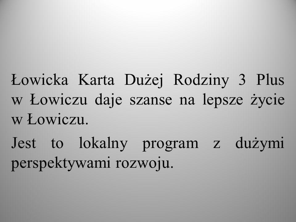 Łowicka Karta Dużej Rodziny 3 Plus w Łowiczu daje szanse na lepsze życie w Łowiczu. Jest to lokalny program z dużymi perspektywami rozwoju.