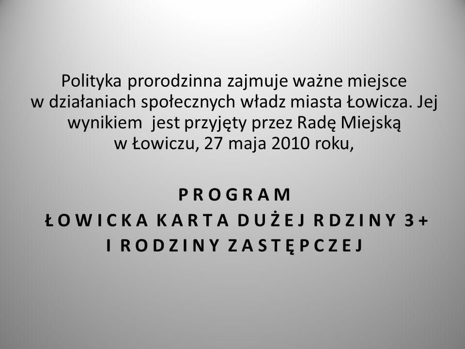 Polityka prorodzinna zajmuje ważne miejsce w działaniach społecznych władz miasta Łowicza. Jej wynikiem jest przyjęty przez Radę Miejską w Łowiczu, 27