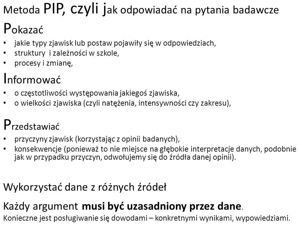 Metoda PIP, czyli j ak odpowiadać na pytania badawcze P okazać jakie typy zjawisk lub postaw pojawiły się w odpowiedziach, struktury i zależności w sz