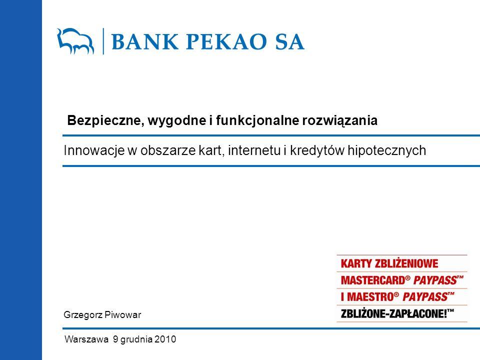 Bezpieczne, wygodne i funkcjonalne rozwiązania Grzegorz Piwowar Warszawa 9 grudnia 2010 Innowacje w obszarze kart, internetu i kredytów hipotecznych