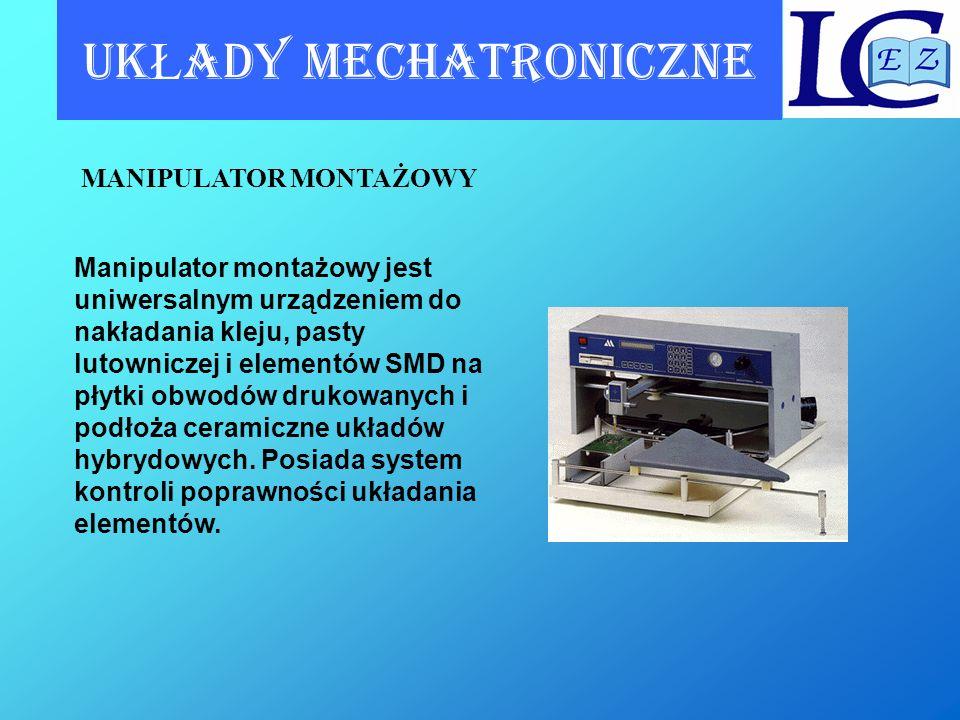 UK Ł ADY MECHATRONICZNE Manipulator montażowy jest uniwersalnym urządzeniem do nakładania kleju, pasty lutowniczej i elementów SMD na płytki obwodów d