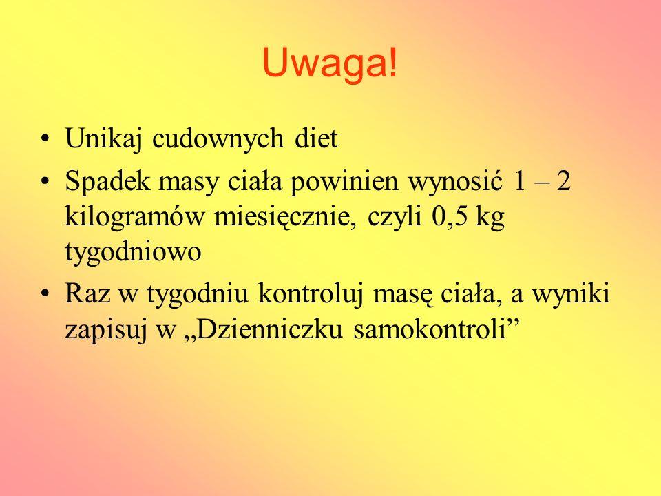Uwaga! Unikaj cudownych diet Spadek masy ciała powinien wynosić 1 – 2 kilogramów miesięcznie, czyli 0,5 kg tygodniowo Raz w tygodniu kontroluj masę ci