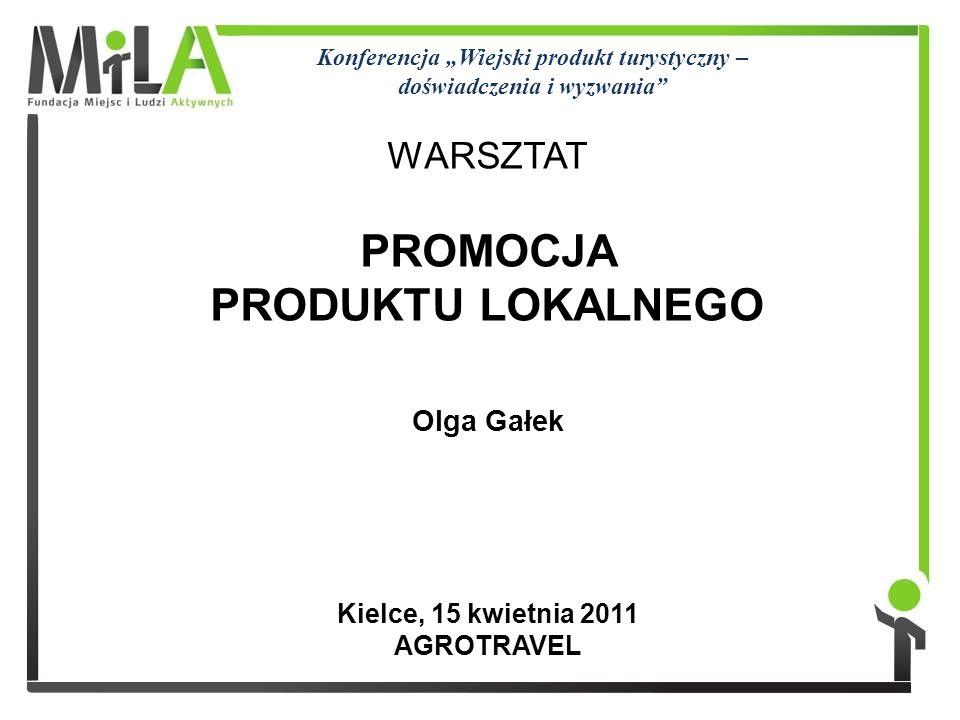 WARSZTAT PROMOCJA PRODUKTU LOKALNEGO Konferencja Wiejski produkt turystyczny – doświadczenia i wyzwania Kielce, 15 kwietnia 2011 AGROTRAVEL Olga Gałek