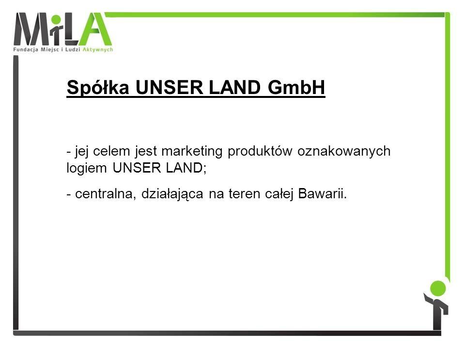 Spółka UNSER LAND GmbH - jej celem jest marketing produktów oznakowanych logiem UNSER LAND; - centralna, działająca na teren całej Bawarii.