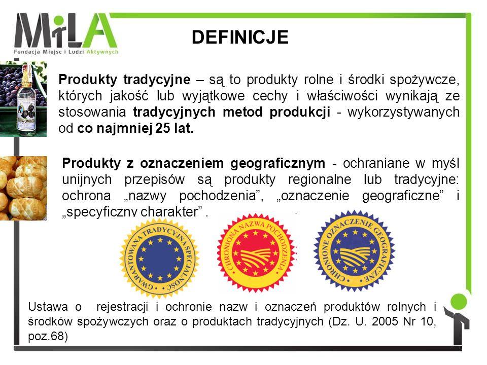 DEFINICJE Produkty tradycyjne – są to produkty rolne i środki spożywcze, których jakość lub wyjątkowe cechy i właściwości wynikają ze stosowania tradycyjnych metod produkcji - wykorzystywanych od co najmniej 25 lat.