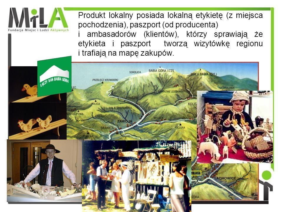 Produkt lokalny posiada lokalną etykietę (z miejsca pochodzenia), paszport (od producenta) i ambasadorów (klientów), którzy sprawiają że etykieta i paszport tworzą wizytówkę regionu i trafiają na mapę zakupów.
