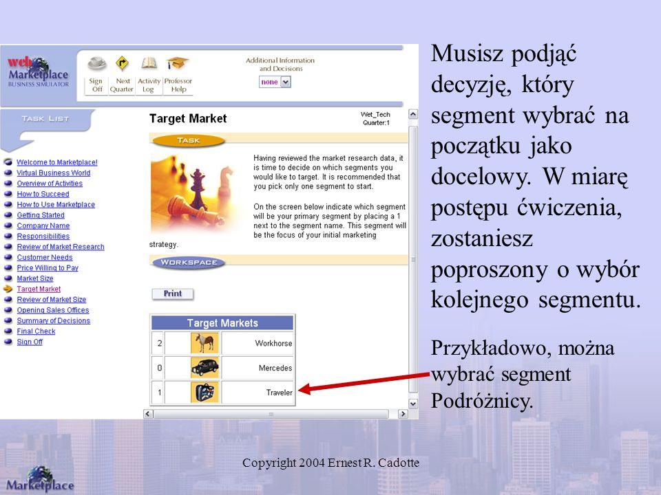 Copyright 2004 Ernest R. Cadotte Musisz podjąć decyzję, który segment wybrać na początku jako docelowy. W miarę postępu ćwiczenia, zostaniesz poproszo