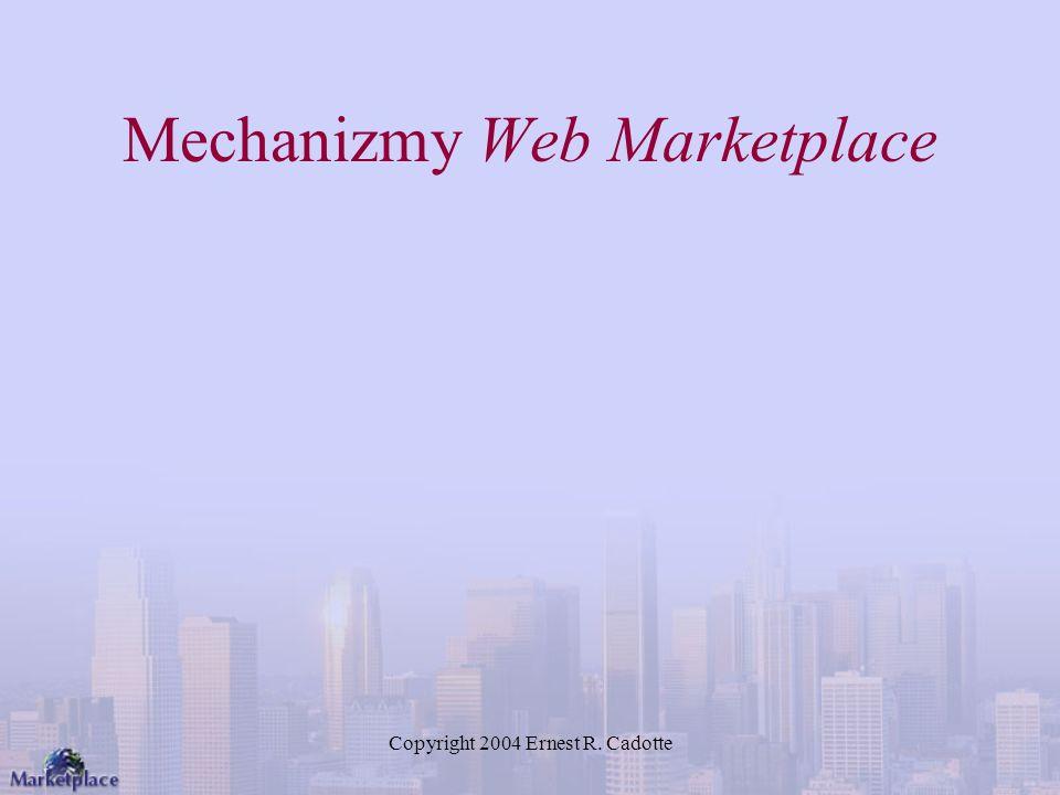 Copyright 2004 Ernest R. Cadotte Mechanizmy Web Marketplace