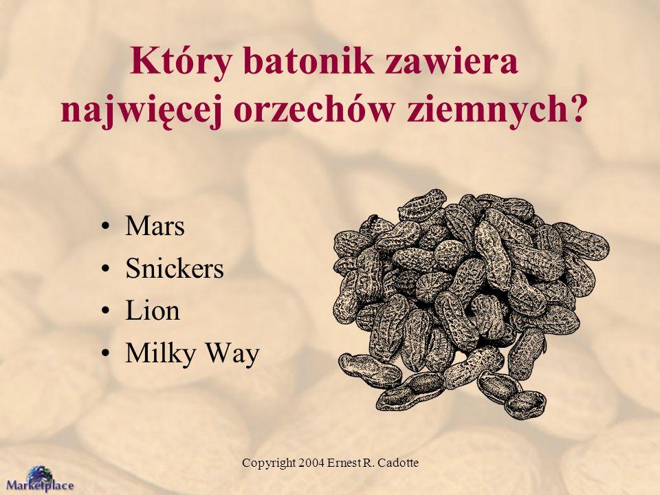 Copyright 2004 Ernest R. Cadotte Który batonik zawiera najwięcej orzechów ziemnych? Mars Snickers Lion Milky Way