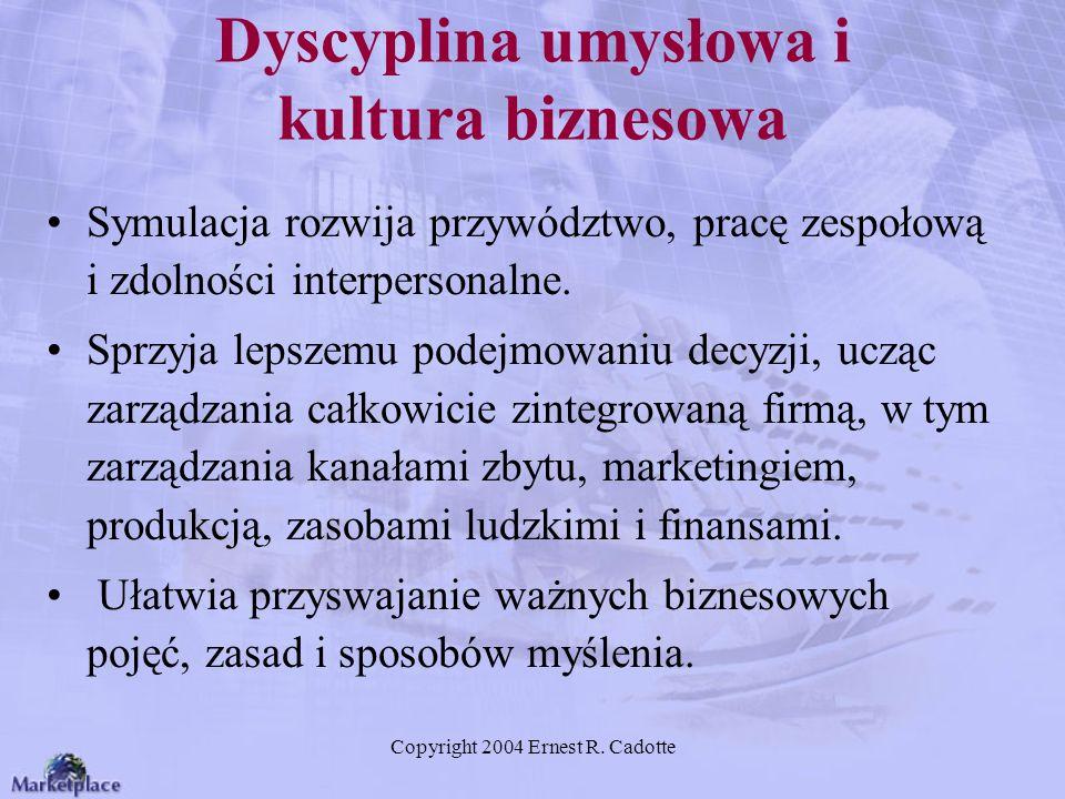 Copyright 2004 Ernest R. Cadotte Dyscyplina umysłowa i kultura biznesowa Symulacja rozwija przywództwo, pracę zespołową i zdolności interpersonalne. S