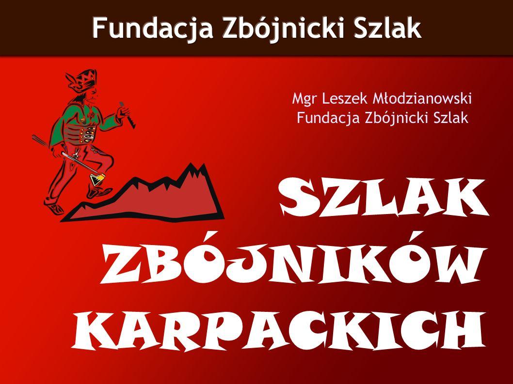 SZLAK ZBÓJNIKÓW KARPACKICH SZLAK ZBÓJNIKÓW KARPACKICH TO: szlak międzynarodowy szlak dziedzictwa kulturowego i duchowego szlak etniczny nowoczesny i oryginalny sieciowy produkt turystyczny Mgr Leszek Młodzianowski - Fundacja Zbójnicki Szlak