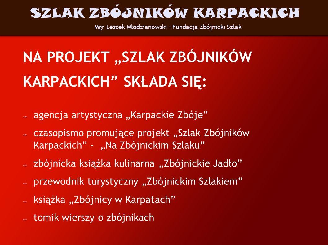 NA PROJEKT SZLAK ZBÓJNIKÓW KARPACKICH SKŁADA SIĘ: agencja artystyczna Karpackie Zbóje czasopismo promujące projekt Szlak Zbójników Karpackich - Na Zbó