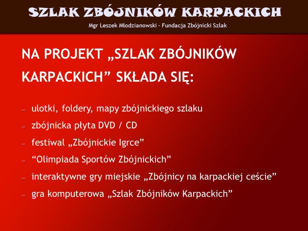 NA PROJEKT SZLAK ZBÓJNIKÓW KARPACKICH SKŁADA SIĘ: ulotki, foldery, mapy zbójnickiego szlaku zbójnicka płyta DVD / CD festiwal Zbójnickie Igrce Olimpia