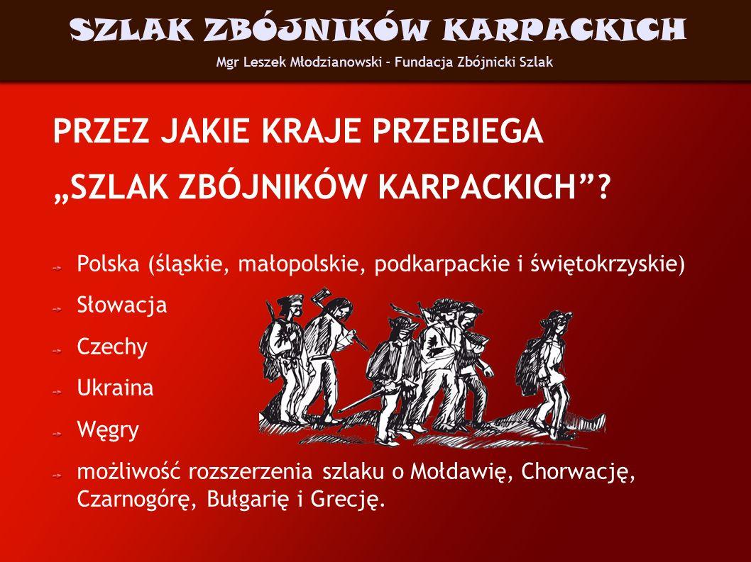PRZEZ JAKIE KRAJE PRZEBIEGA SZLAK ZBÓJNIKÓW KARPACKICH? Polska (śląskie, małopolskie, podkarpackie i świętokrzyskie) Słowacja Czechy Ukraina Węgry moż