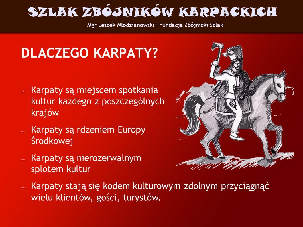 DLACZEGO KARPATY? Karpaty są miejscem spotkania kultur każdego z poszczególnych krajów Karpaty są rdzeniem Europy Środkowej Karpaty są nierozerwalnym
