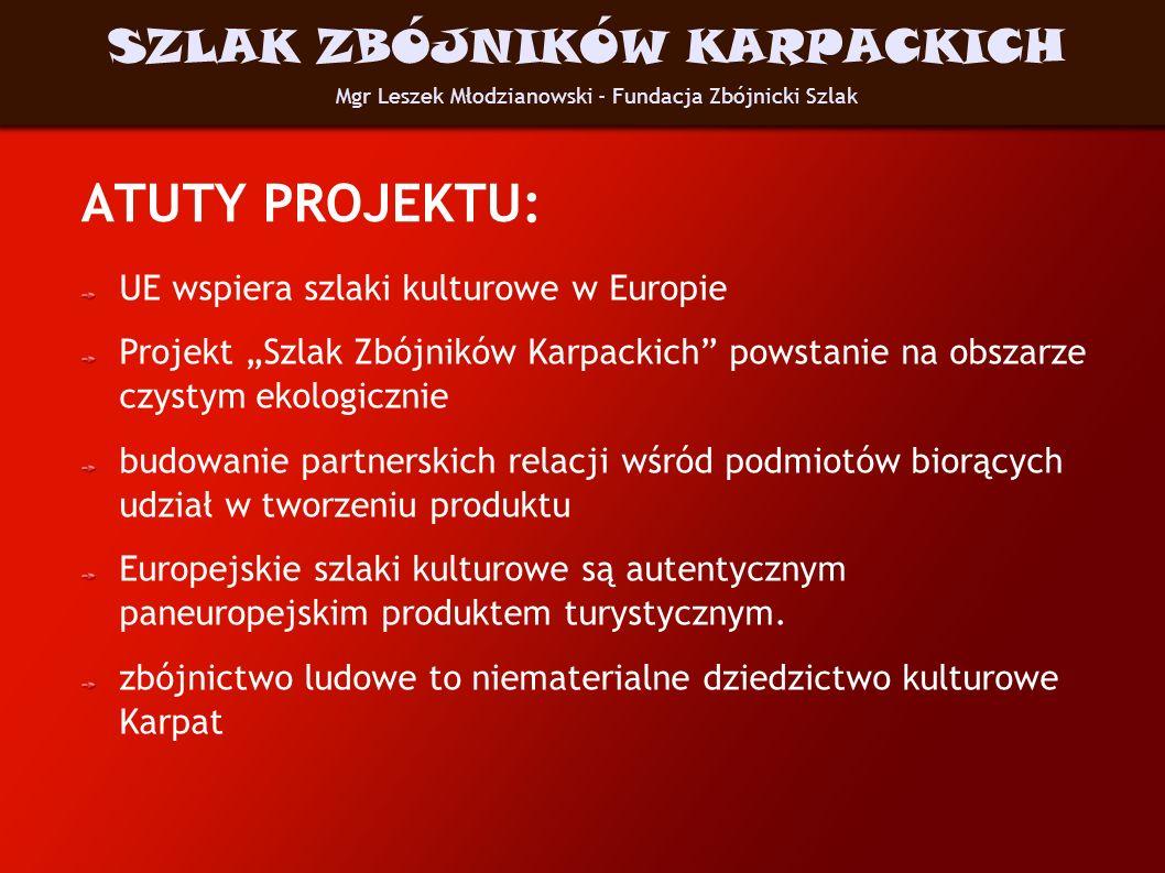 ATUTY PROJEKTU: UE wspiera szlaki kulturowe w Europie Projekt Szlak Zbójników Karpackich powstanie na obszarze czystym ekologicznie budowanie partners