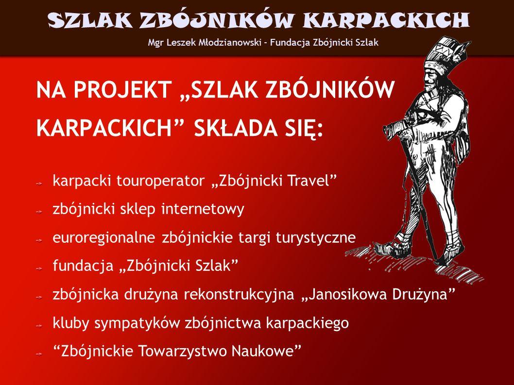 NA PROJEKT SZLAK ZBÓJNIKÓW KARPACKICH SKŁADA SIĘ: karpacki touroperator Zbójnicki Travel zbójnicki sklep internetowy euroregionalne zbójnickie targi t