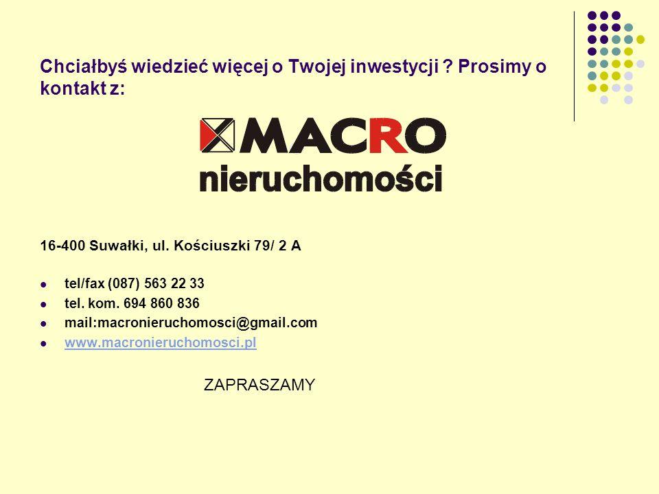 Chciałbyś wiedzieć więcej o Twojej inwestycji ? Prosimy o kontakt z: 16-400 Suwałki, ul. Kościuszki 79/ 2 A tel/fax (087) 563 22 33 tel. kom. 694 860