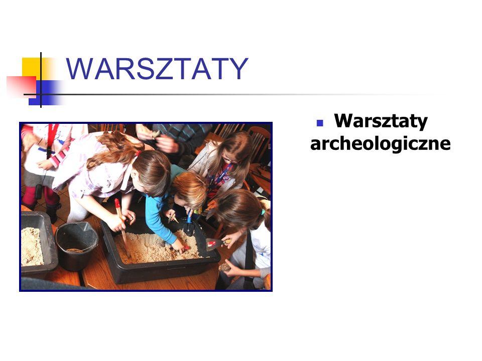 WARSZTATY Warsztaty archeologiczne