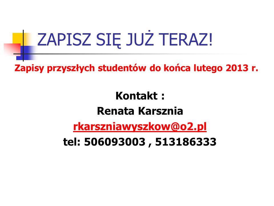 ZAPISZ SIĘ JUŻ TERAZ. Zapisy przyszłych studentów do końca lutego 2013 r.