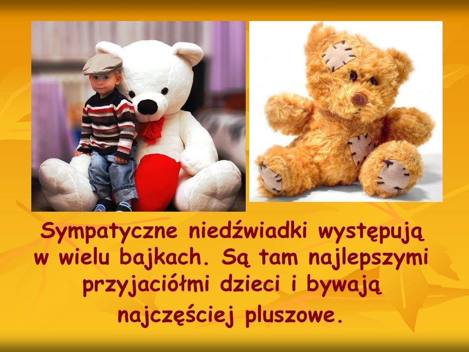 Sympatyczne niedźwiadki występują w wielu bajkach. Są tam najlepszymi przyjaciółmi dzieci i bywają najczęściej pluszowe.
