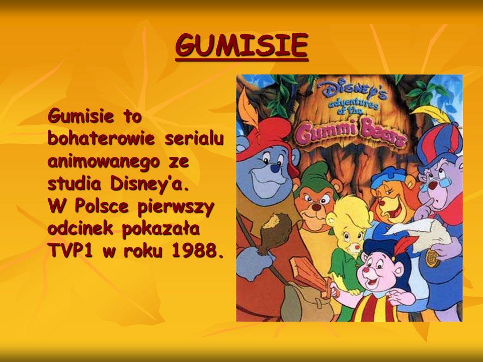 GUMISIE Gumisie to bohaterowie serialu animowanego ze studia Disneya. W Polsce pierwszy odcinek pokazała TVP1 w roku 1988. Gumisie to bohaterowie seri