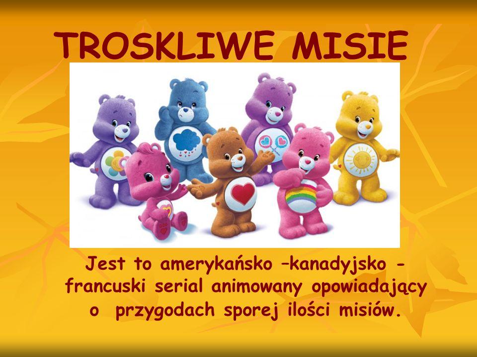 TROSKLIWE MISIE Jest to amerykańsko –kanadyjsko - francuski serial animowany opowiadający o przygodach sporej ilości misiów.