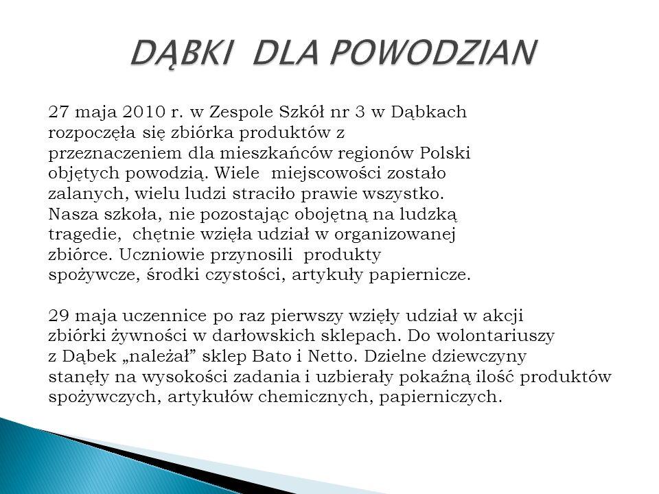 27 maja 2010 r. w Zespole Szkół nr 3 w Dąbkach rozpoczęła się zbiórka produktów z przeznaczeniem dla mieszkańców regionów Polski objętych powodzią. Wi