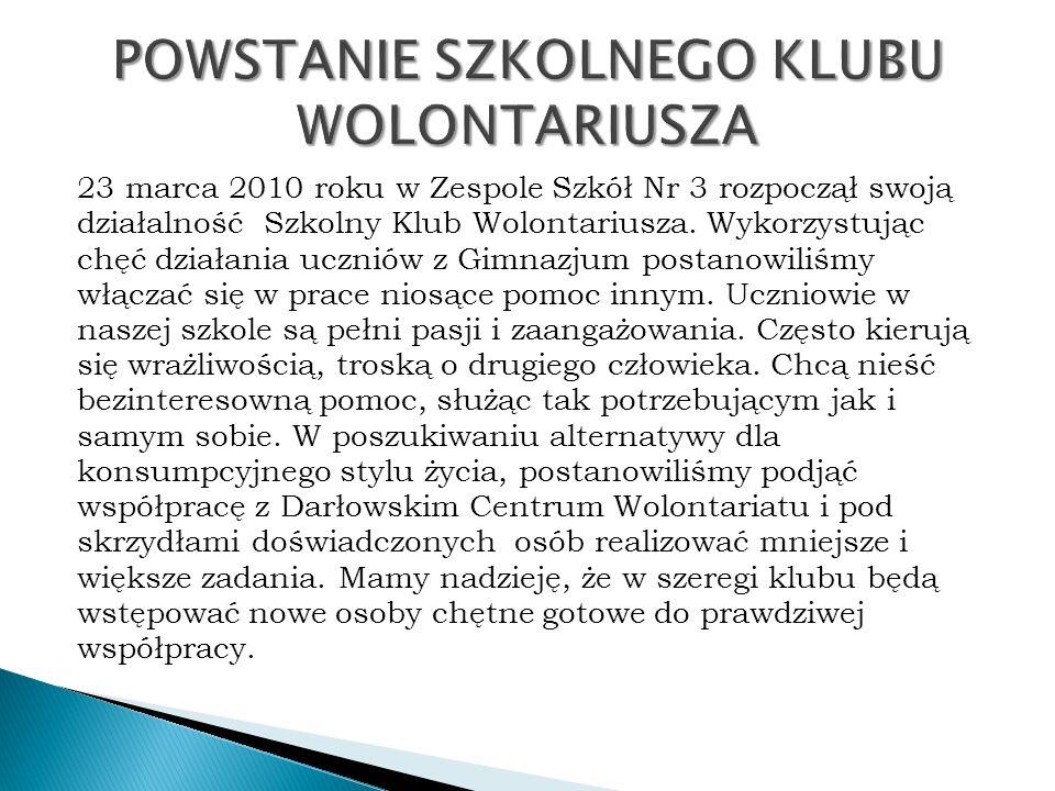 23 marca 2010 roku w Zespole Szkół Nr 3 rozpoczął swoją działalność Szkolny Klub Wolontariusza.