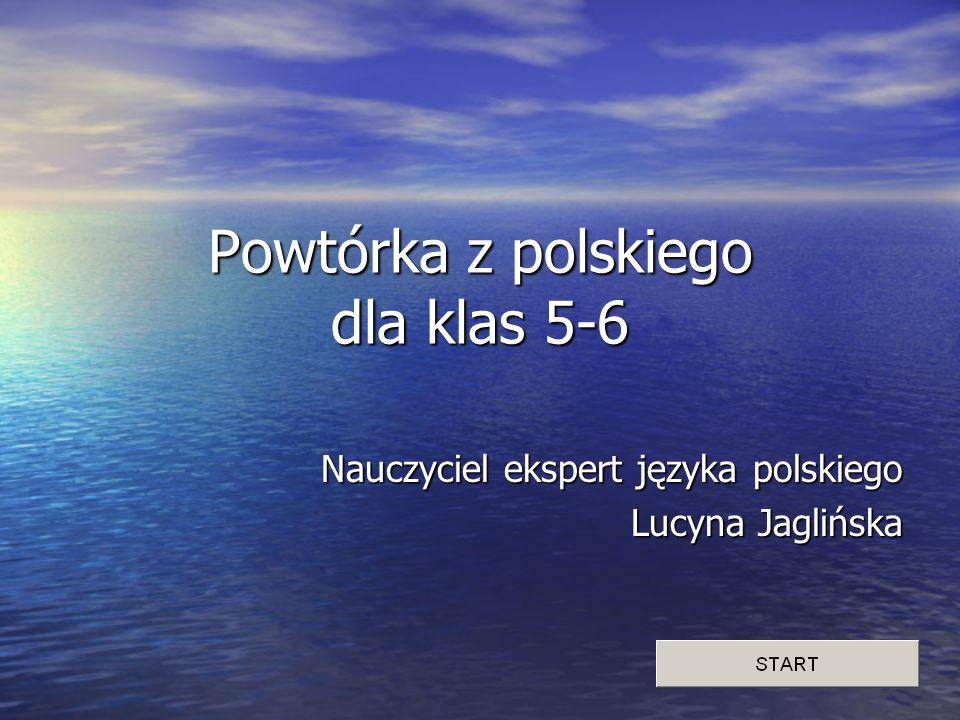 Powtórka z polskiego dla klas 5-6 Nauczyciel ekspert języka polskiego Lucyna Jaglińska