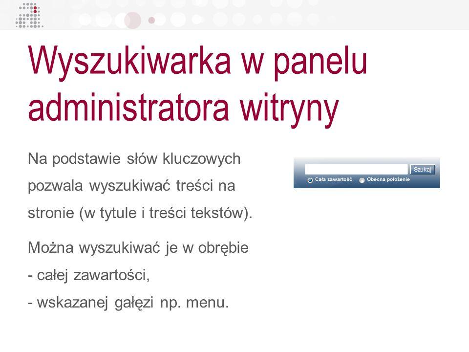Wyszukiwarka w panelu administratora witryny Na podstawie słów kluczowych pozwala wyszukiwać treści na stronie (w tytule i treści tekstów). Można wysz