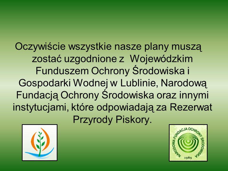 Oczywiście wszystkie nasze plany muszą zostać uzgodnione z Wojewódzkim Funduszem Ochrony Środowiska i Gospodarki Wodnej w Lublinie, Narodową Fundacją