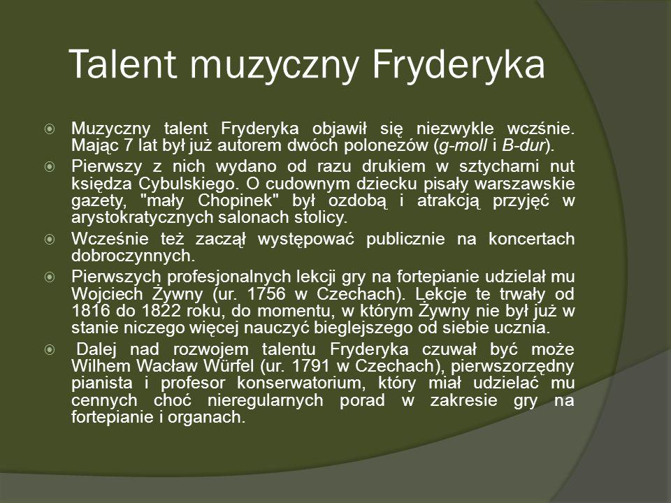 Talent muzyczny Fryderyka Muzyczny talent Fryderyka objawił się niezwykle wczśnie. Mając 7 lat był już autorem dwóch polonezów (g-moll i B-dur). Pierw