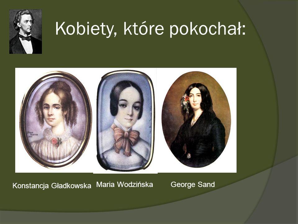 Kobiety, które pokochał: Maria Wodzińska Konstancja Gładkowska George Sand