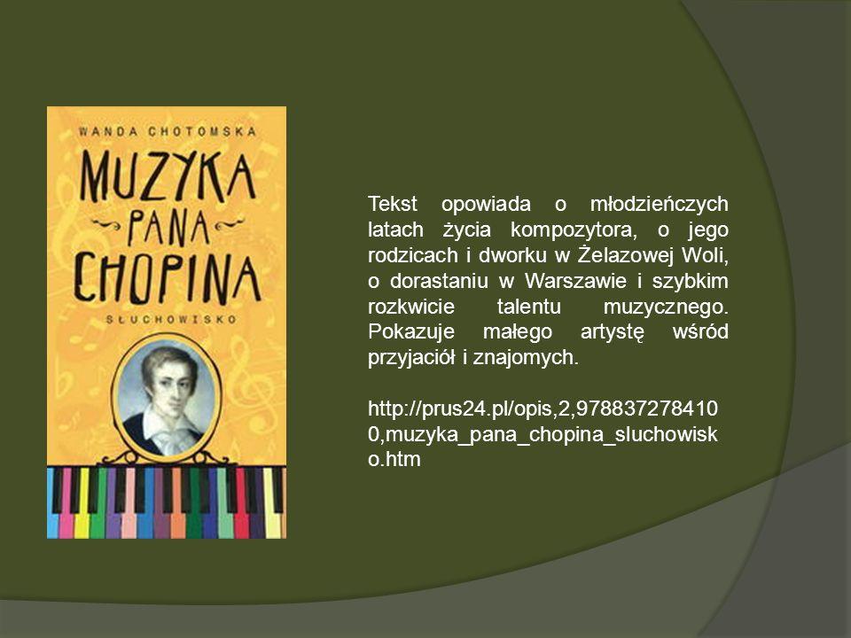 Tekst opowiada o młodzieńczych latach życia kompozytora, o jego rodzicach i dworku w Żelazowej Woli, o dorastaniu w Warszawie i szybkim rozkwicie tale