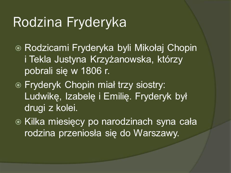 Rodzina Fryderyka Rodzicami Fryderyka byli Mikołaj Chopin i Tekla Justyna Krzyżanowska, którzy pobrali się w 1806 r. Fryderyk Chopin miał trzy siostry