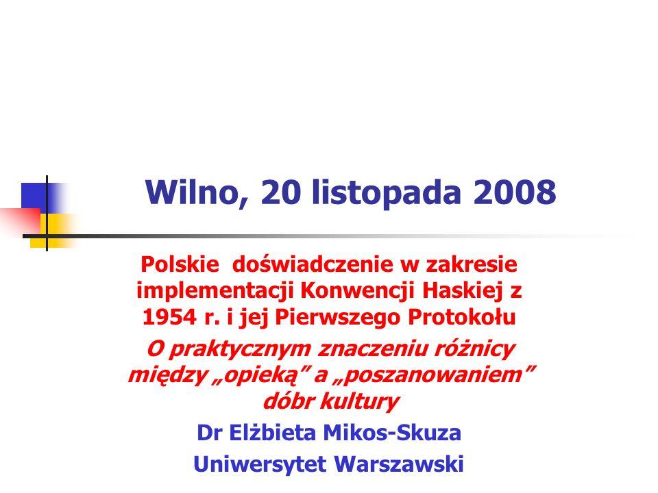 Wilno, 20 listopada 2008 Polskie doświadczenie w zakresie implementacji Konwencji Haskiej z 1954 r. i jej Pierwszego Protokołu O praktycznym znaczeniu