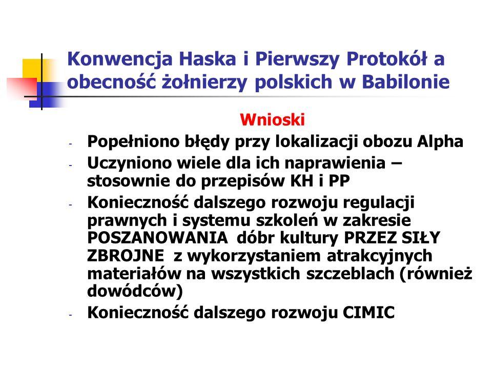 Konwencja Haska i Pierwszy Protokół a obecność żołnierzy polskich w Babilonie Wnioski - Popełniono błędy przy lokalizacji obozu Alpha - Uczyniono wiel
