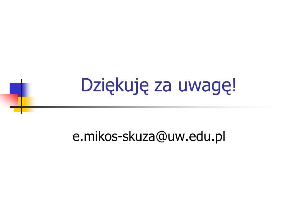 Dziękuję za uwagę! e.mikos-skuza@uw.edu.pl