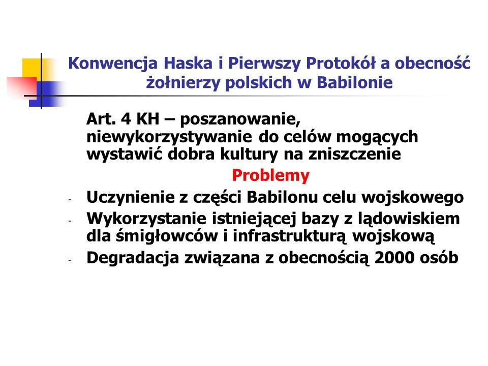 Konwencja Haska i Pierwszy Protokół a obecność żołnierzy polskich w Babilonie Art. 4 KH – poszanowanie, niewykorzystywanie do celów mogących wystawić