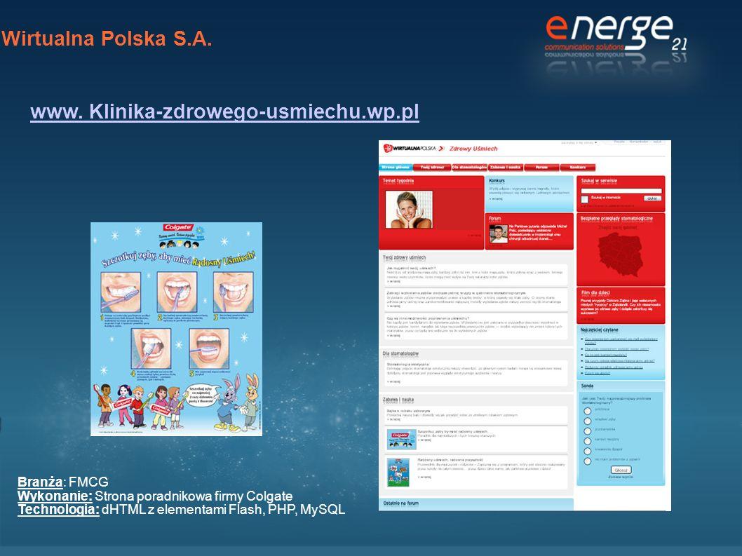 Wirtualna Polska S.A. www. Klinika-zdrowego-usmiechu.wp.pl Branża: FMCG Wykonanie: Strona poradnikowa firmy Colgate Technologia: dHTML z elementami Fl